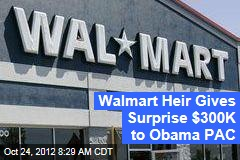 Walmart Heir Gives Surprise $300K to Obama PAC