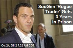 SocGen 'Rogue Trader' Gets 3 Years in Prison