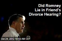 Did Romney Lie in Friend's Divorce Hearing?