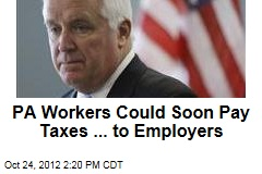 PA Workers Could Soon Pay Taxes ... to Employers