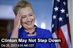 Clinton May Not Step Down