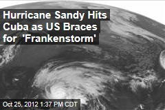 Hurricane Sandy Hits Cuba as US Braces for 'Frankenstorm'
