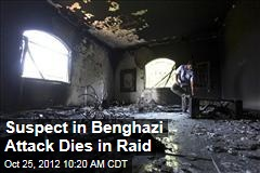Suspect in Benghazi Attack Dies in Raid