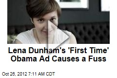 Lena Dunham's 'First Time' Obama Ad Causes a Fuss