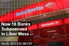 Now 16 Banks Subpoenaed in Libor Mess