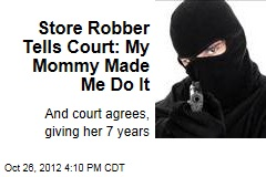 Store Robber Tells Court: My Mommy Made Me Do It