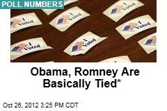 Obama, Romney Are Basically Tied*