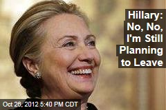 Hillary: No, No, I'm Still Planning to Leave