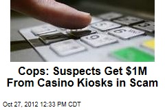 Cops: Suspects Get $1M From Casino Kiosks in Scam