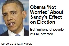Obama 'Not Worried' About Sandy's Effect on Election