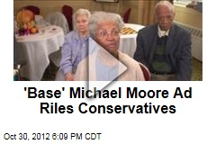 'Base' Michael Moore Ad Riles Conservatives