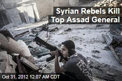 Syrian Rebels Kill Top Assad General