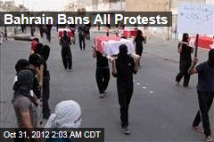 Bahrain Bans All Protests