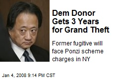 Dem Donor Gets 3 Years for Grand Theft