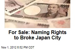 For Sale: Naming Rights to Broke Japan City