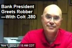 Bank President Greets Robber —With Colt .380