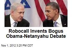 Robocall Invents Bogus Obama-Netanyahu Debate