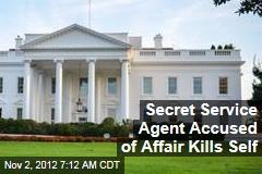 Secret Service Agent Accused of Affair Kills Self