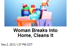 Woman Breaks Into Home, Cleans It