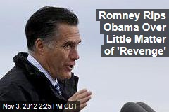 Romney Rips Obama Over Little Matter of 'Revenge'