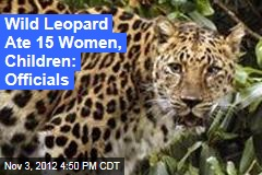 Wild Leopard Ate 15 Women, Children: Officials
