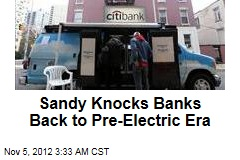 Sandy Knocks Banks Back to Pre-Electric Era