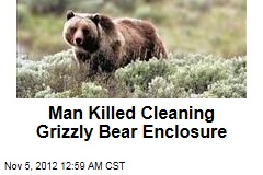 Man Killed Cleaning Grizzly Bear Enclosure