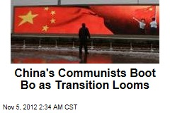 China's Communists Boot Bo as Transition Looms