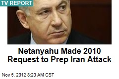 Netanyahu Made 2010 Request to Prep Iran Attack
