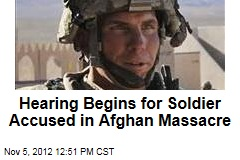 Hearing Begins for Soldier Accused in Afghan Massacre