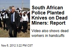 South African Police Planted Knives on Dead Miners: Report