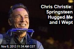 Chris Christie: Springsteen Hugged Me and I Wept