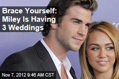 Brace Yourself: Miley Is Having 3 Weddings