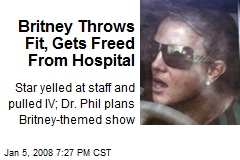 Britney Throws Fit, Gets Freed From Hospital