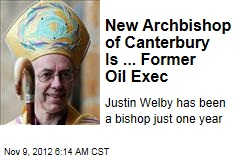 New Archbishop of Canterbury Is ... Former Oil Exec