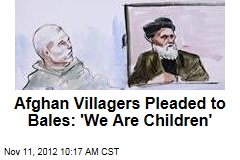 Afghan Villagers Pleaded to Bales: 'We Are Children'