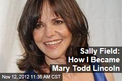 Sally Field: How I Became Mary Todd Lincoln