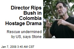 Director Rips Bush in Colombia Hostage Drama