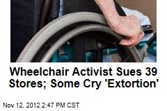 Wheelchair Activist Sues 39 Stores; Some Cry 'Extortion'