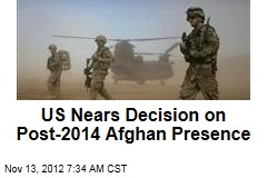 US Nears Decision on Post-2014 Afghan Presence