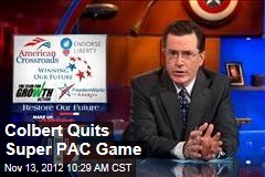 Colbert Quits Super PAC Game