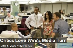 Critics Love Wire 's Media Turn