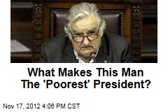What Makes This Man The 'Poorest' President?