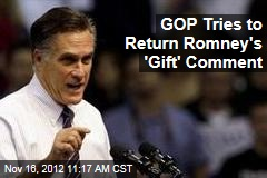 GOP Tries to Return Romney's 'Gift' Comment