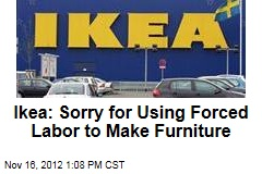 Ikea: Sorry for Using Forced Labor to Make Furniture