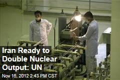 Iran Ready to Double Nuclear Output: UN