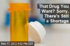 That Drug You Want? Sorry, There's Still a Shortage