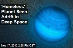 Astronomers Spot 'Homeless' Planet Adrift in Space