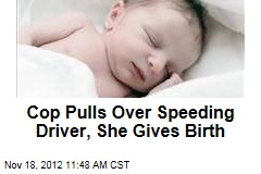 Cop Pulls Over Speeding Driver, She Gives Birth