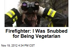 Firefighter: I Was Snubbed for Being Vegetarian